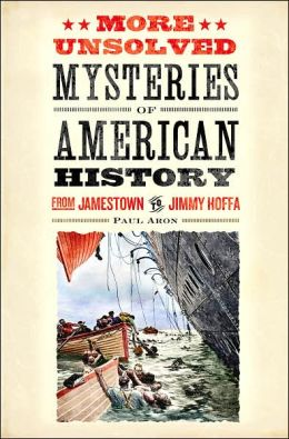 More Unsolved Mysteries of American History: From Jamestown to Jimmy Hoffa