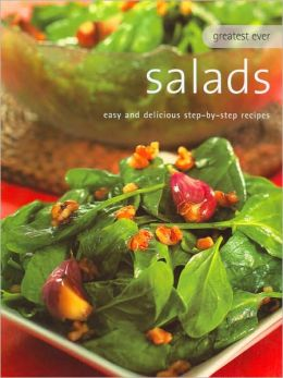 Greatest Ever Salads: Easy and Delicious Step-by-Step Recipes