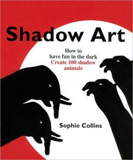 Shadow Art: How to Have Fun in the Dark, Create 120 Shadow Animals
