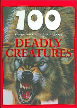 100 Things You Should Know About Deadly Creatures (Sandy Creek Edition)