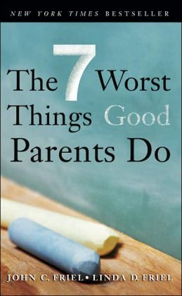 The 7 Worst Things (Good) Parents Do