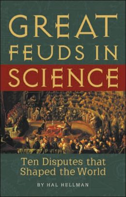 Great Feuds in Science: Ten Disputes that Shaped the World