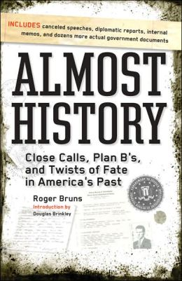 Almost History: Close Calls, Plan B's, and Twists of Fate in America's Past (Fall River Press Edition)