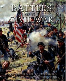 Battles of the Civil War, 1861-1865: From Fort Sumter to Petersburg