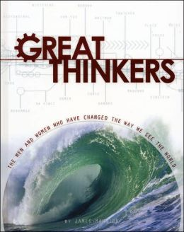 Great Thinkers: The Men and Women Who Have Changed the Way We See the World