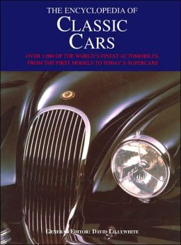 The Encyclopedia of Classic Cars: Over 1000 of the World's Finest Automobiles, From the First Models to Today's Supercars