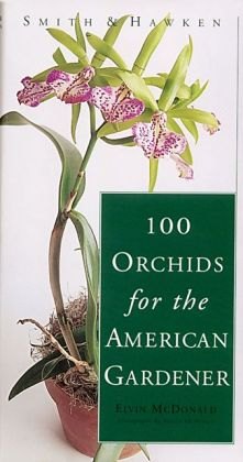 100 Orchids for the American Gardener (Smith and Hawken)