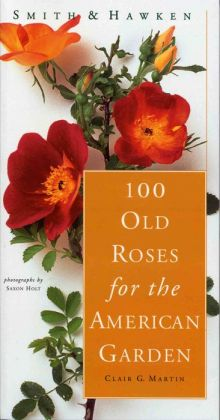 100 Old Roses for the American Garden (Smith and Hawken Series)