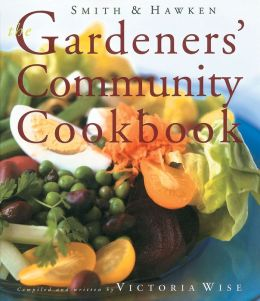 Smith & Hawken Gardeners' Community Cookbook