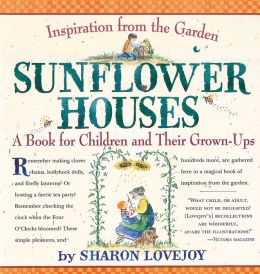 Sunflower Houses: Inspiration From the Garden - A Book for Children and Their Grown-ups.