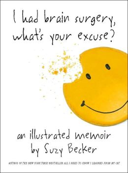 I Had Brain Surgery, What's Your Excuse?: An Illustrated Memoir