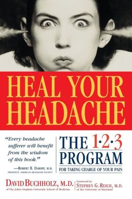 Heal Your Headache: The 1-2-3 Program for Taking Charge of Your Pain David Buchholz and Stephen G. Reich M.D.