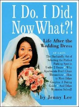 I Do, I Did, Now What?: Life after the Wedding Dress