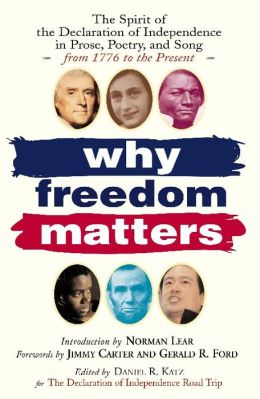 Why Freedom Matters: The Spirit of the Declaration of Independence in Prose, Poetry, and Song from 1776 to the Present