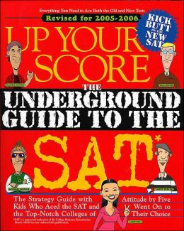 Up Your Score: The Underground Guide to the SAT, 2005-2006