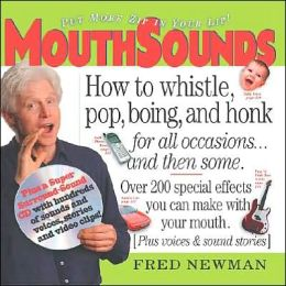 MouthSounds: How To Whistle, Pop, Boing, and Honk For All Occasions And Then Some