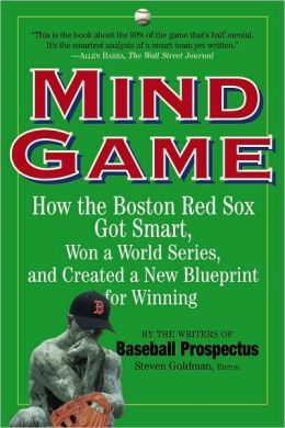 Mind Game: How the Boston Red Sox Got Smart and Finally Won a World Series
