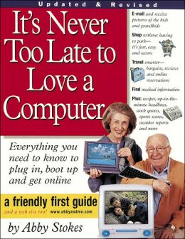 It's Never Too Late to Love a Computer (Friendly First Guide Series)