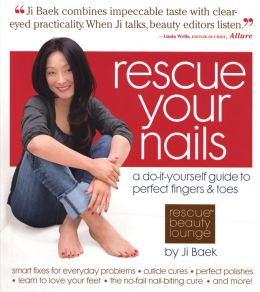 Rescue Your Nails: A Do-It-Yourself Guide to Perfect Fingers and Toes