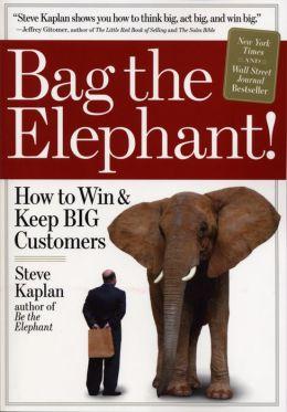 Bag the Elephant: How to Win & Keep Big Customers