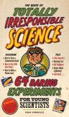 Book Cover Image. Title: The Book of Totally Irresponsible Science:  64 Daring Experiments for Young Scientists, Author: Sean Connolly