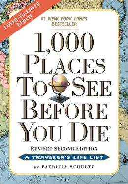 1,000 Places to See Before You Die, 2nd Edition: Completely Revised and Updated with Over 200 New Entries