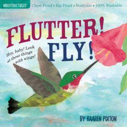Flutter! Fly! (Indestructibles Series)