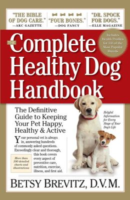 The Complete Healthy Dog Handbook: The Definitive Guide to Keeping Your Pet Happy, Healthy & Active Through Every Stage of Life