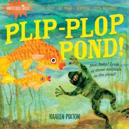 Plip-Plop, Pond! (Indestructibles Series)