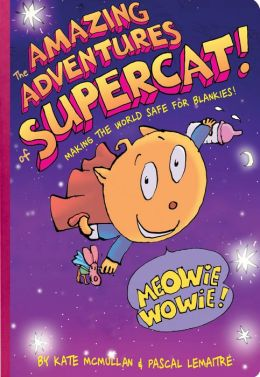 The Amazing Adventures of Supercat!: Making the World Safe for Blankies