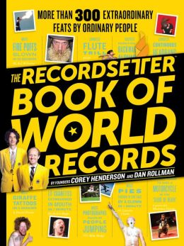 The RecordSetter Book of World Records: 300+ Extraordinary Feats by Ordinary People