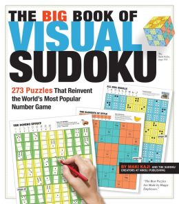 The Big Book of Visual Sudoku: 263 Puzzles that Reinvent the World's Most Popular Number Game