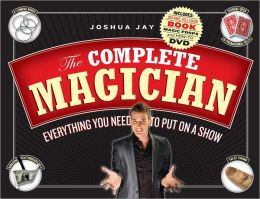 The Complete Magician: Everything You Need to Put on a Show [With Magic Props Including Linking Rings, Deck of Cards and DVD]