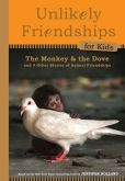Book Cover Image. Title: Unlikely Friendships for Kids:  The Monkey & the Dove: And Four Other Stories of Animal Friendships, Author: Jennifer S. Holland