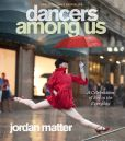 Book Cover Image. Title: Dancers Among Us:  A Celebration of Joy in the Everyday, Author: Jordan Matter