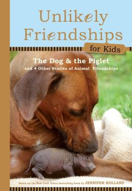 Unlikely Friendships for Kids: The Dog & The Piglet: And Four Other Stories of Animal Friendships (PagePerfect NOOK Book)