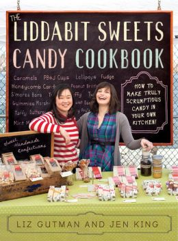 The Liddabit Sweets Candy Cookbook: How to Make Truly Scrumptious Candy in Your Own Kitchen! (PagePerfect NOOK Book)