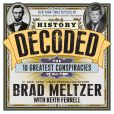Book Cover Image. Title: History Decoded:  The 10 Greatest Conspiracies of All Time, Author: Brad Meltzer