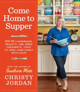 Come Home to Supper: Over 200 Casseroles, Skillets, and Sides (Desserts, Too!)--to Feed Your Family with Love