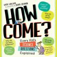 Book Cover Image. Title: How Come?:  Every Kid's Science Questions Explained, Author: Kathy Wollard