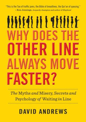 Why Does the Other Line Always Move Faster?: The Myths and Misery, Secrets and Psychology of Waiting in Line