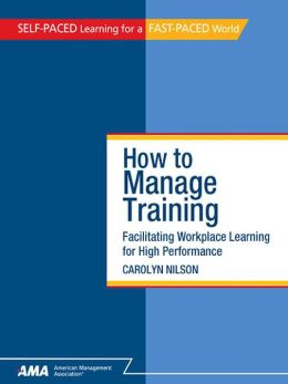 How to Manage Training: Facilitating Workplace Learning for High Performance - EBook Edition