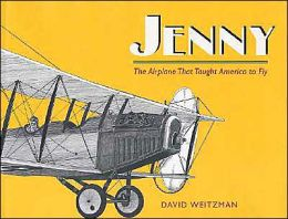 Jenny: The Airplane That Taught America to Fly