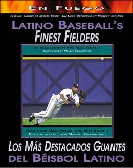 Latino Baseball's Finest Fielders(Latino Baseball's Hottest Stars Series)