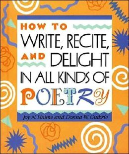 How to Write, Recite, and Delight in All Kinds of Poetry (Single Titles Series)