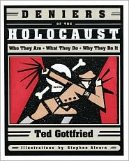 Deniers of the Holocaust: Who They Are, What They Do, Why They Do It