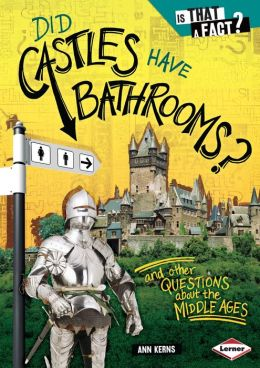 Did Castles Have Bathrooms?: And Other Questions about the Middle Ages