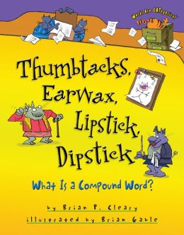 Thumbtacks, Earwax, Lipstick, Dipstick: What Is a Compound Word?
