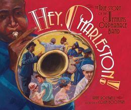 Hey, Charleston!: The True Story of the Jenkins Orphanage Band