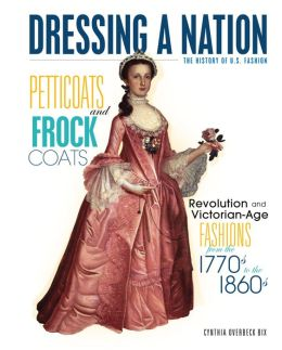Petticoats and Frock Coats: Revolution and Victorian Age Fashions from the 1770s to 1860s